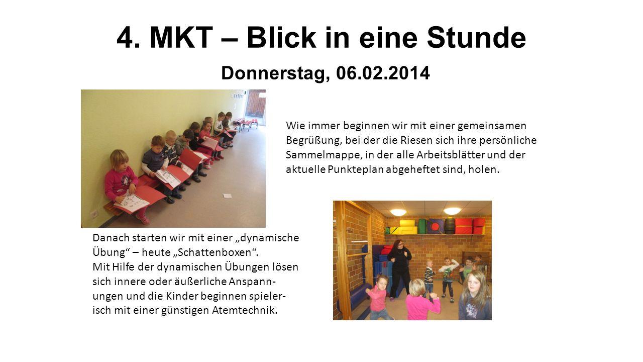 4. MKT – Blick in eine Stunde Donnerstag, 06.02.2014 Wie immer beginnen wir mit einer gemeinsamen Begrüßung, bei der die Riesen sich ihre persönliche
