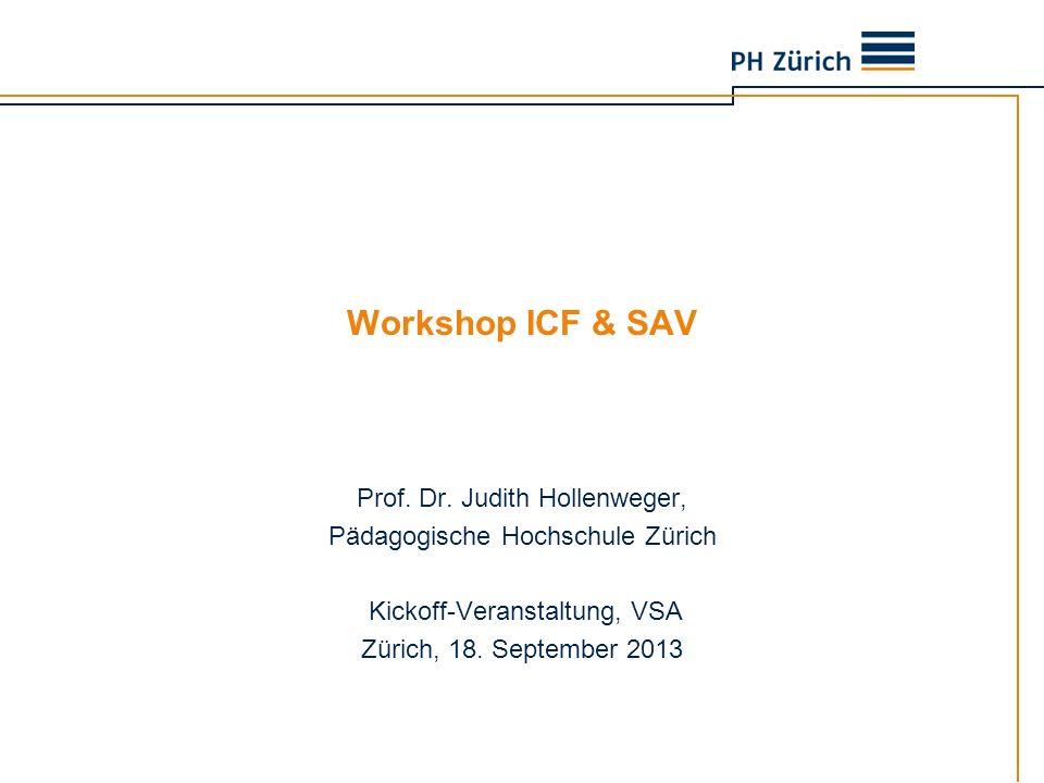 Überblick Einbettung SAV in die Aufgaben der Schulpsychologie ICF-CY als gemeinsames Informationssystem SAV – einheitliche Dokumentation der Befunde und Bedarfsabklärung 18.09.2013Kick-off SAV-ZH Workshop zu ICF und SAV 2