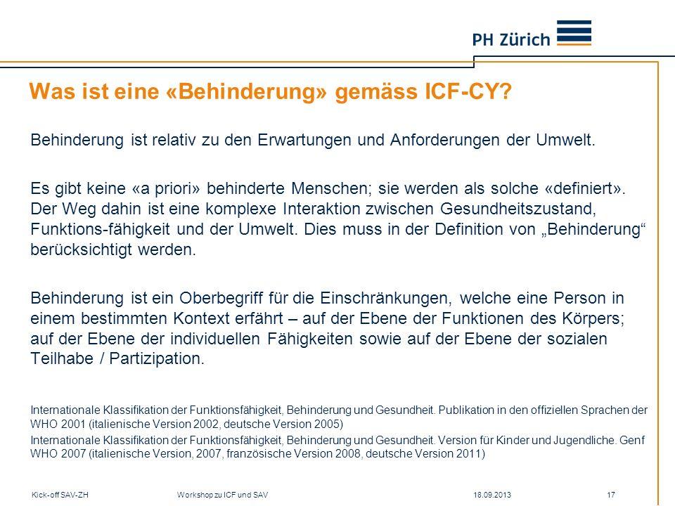 18.09.2013Kick-off SAV-ZH Workshop zu ICF und SAV 17 Was ist eine «Behinderung» gemäss ICF-CY? Behinderung ist relativ zu den Erwartungen und Anforder