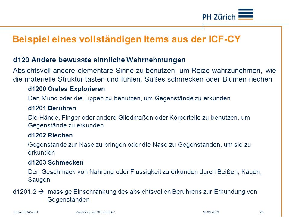 18.09.2013Kick-off SAV-ZH Workshop zu ICF und SAV 26 Beispiel eines vollständigen Items aus der ICF-CY d120 Andere bewusste sinnliche Wahrnehmungen Ab