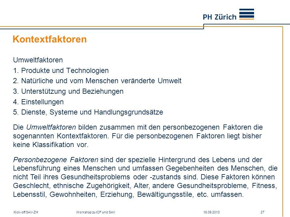 18.09.2013Kick-off SAV-ZH Workshop zu ICF und SAV 27 Kontextfaktoren Umweltfaktoren 1. Produkte und Technologien 2. Natürliche und vom Menschen veränd