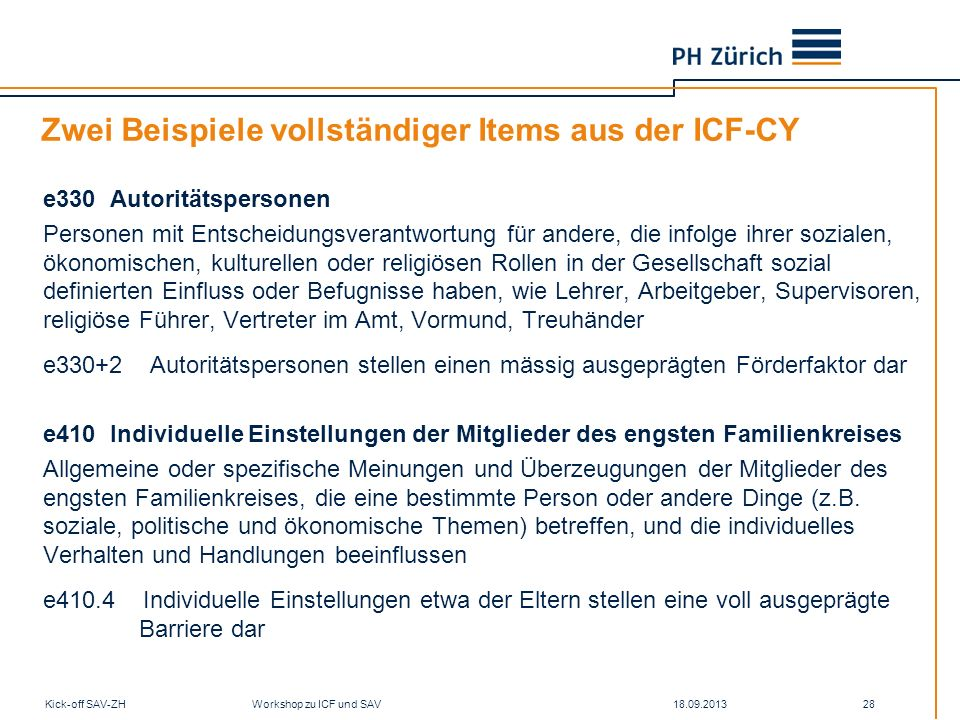18.09.2013Kick-off SAV-ZH Workshop zu ICF und SAV 28 Zwei Beispiele vollständiger Items aus der ICF-CY e330 Autoritätspersonen Personen mit Entscheidu