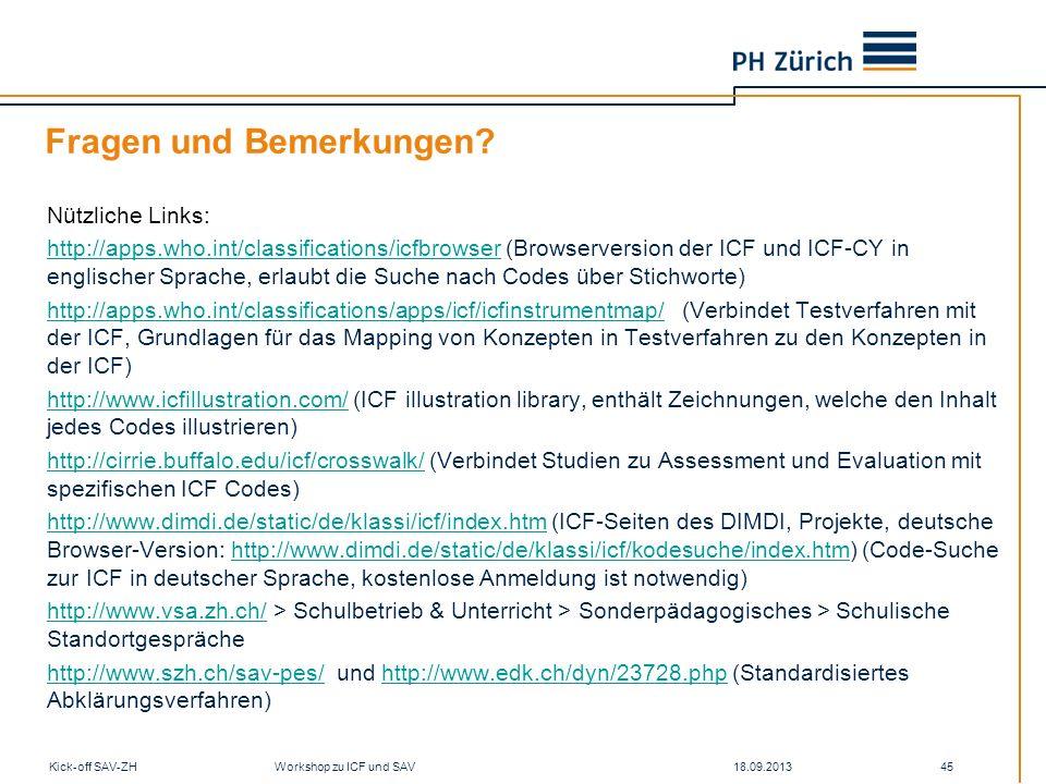 Fragen und Bemerkungen? Nützliche Links: http://apps.who.int/classifications/icfbrowserhttp://apps.who.int/classifications/icfbrowser (Browserversion