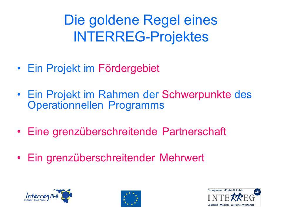 Die goldene Regel eines INTERREG-Projektes Ein Projekt im Fördergebiet Ein Projekt im Rahmen der Schwerpunkte des Operationnellen Programms Eine grenz