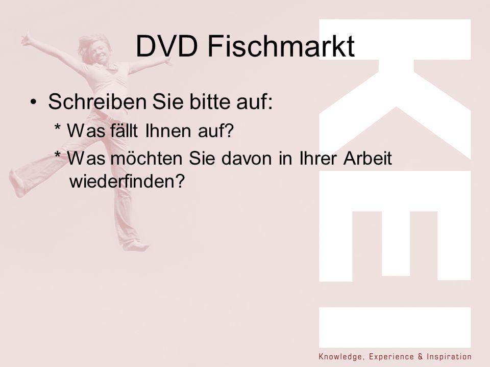 DVD Fischmarkt Schreiben Sie bitte auf: * Was fällt Ihnen auf? * Was möchten Sie davon in Ihrer Arbeit wiederfinden?