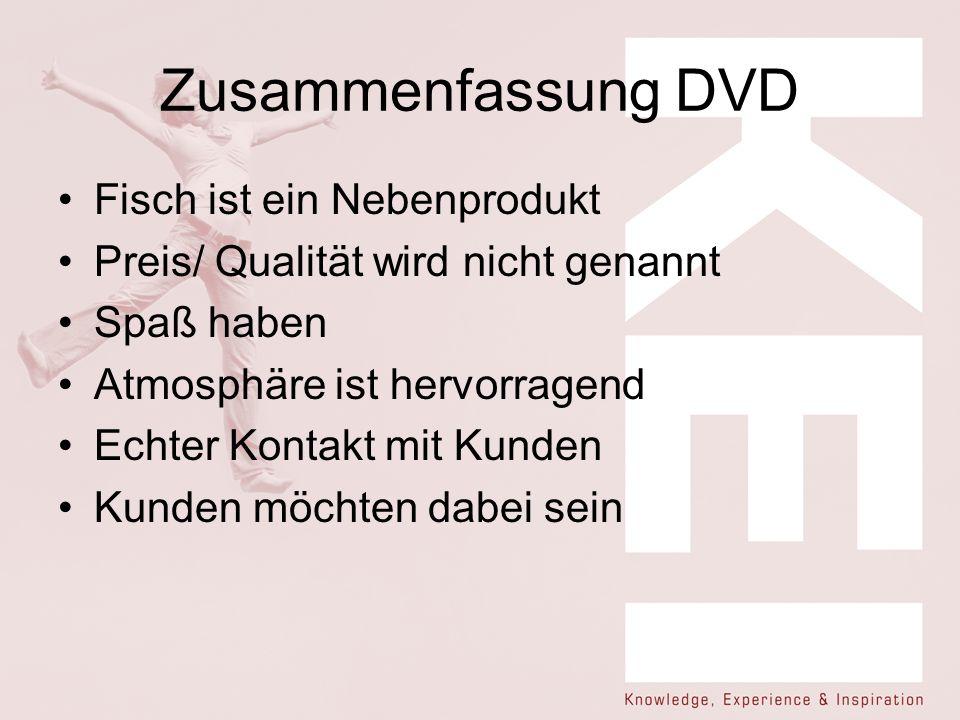 Zusammenfassung DVD Fisch ist ein Nebenprodukt Preis/ Qualität wird nicht genannt Spaß haben Atmosphäre ist hervorragend Echter Kontakt mit Kunden Kun