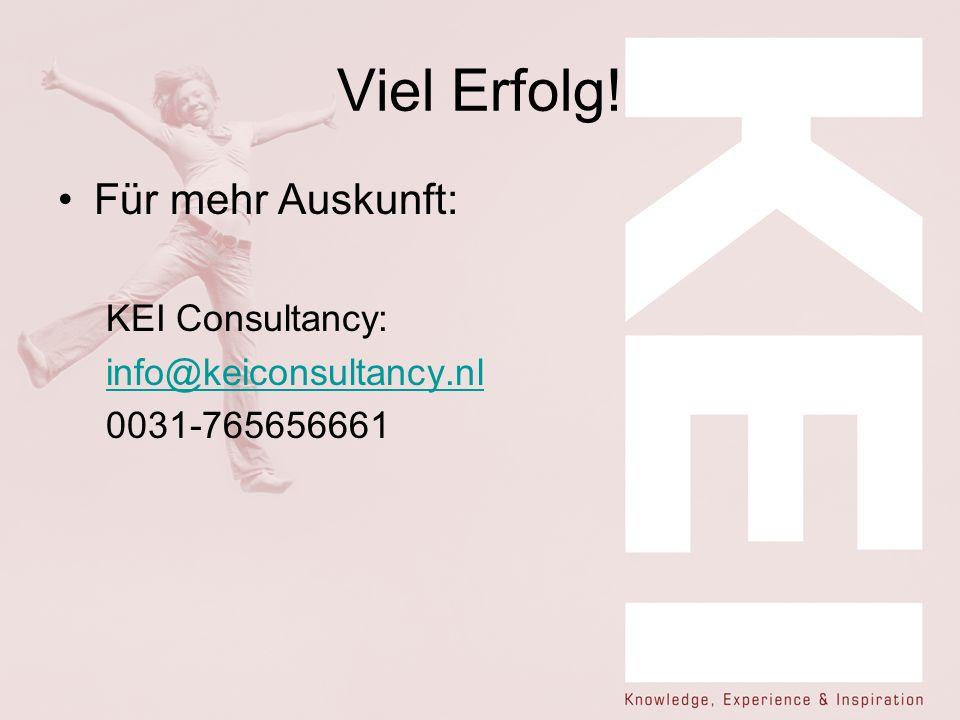 Viel Erfolg! Für mehr Auskunft: KEI Consultancy: info@keiconsultancy.nl 0031-765656661