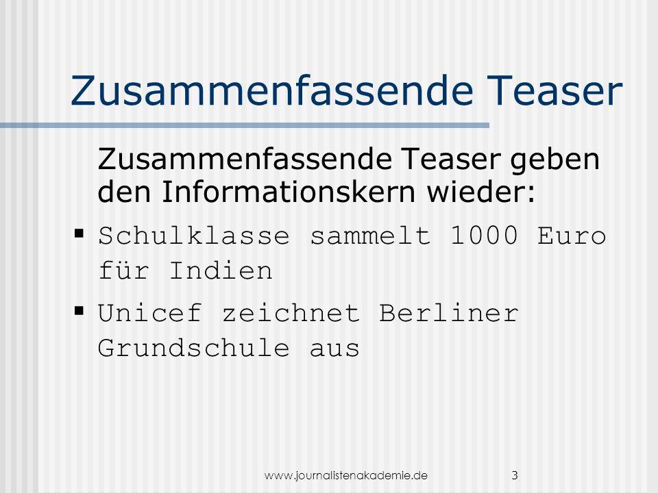 www.journalistenakademie.de 3 Zusammenfassende Teaser Zusammenfassende Teaser geben den Informationskern wieder: Schulklasse sammelt 1000 Euro für Indien Unicef zeichnet Berliner Grundschule aus
