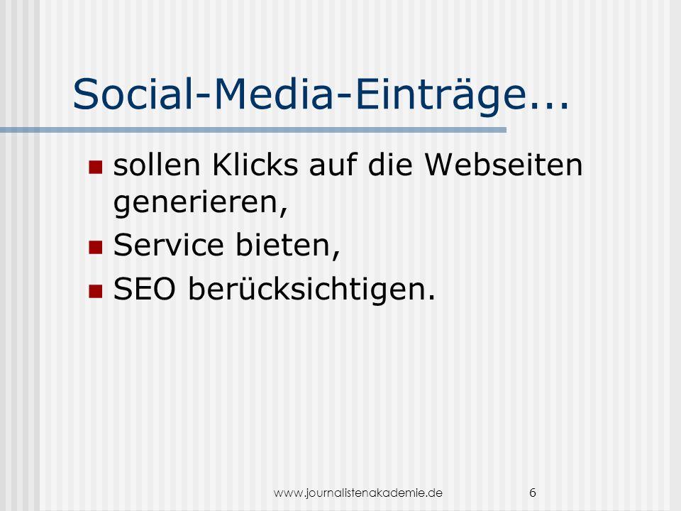 www.journalistenakademie.de 6 Social-Media-Einträge... sollen Klicks auf die Webseiten generieren, Service bieten, SEO berücksichtigen.