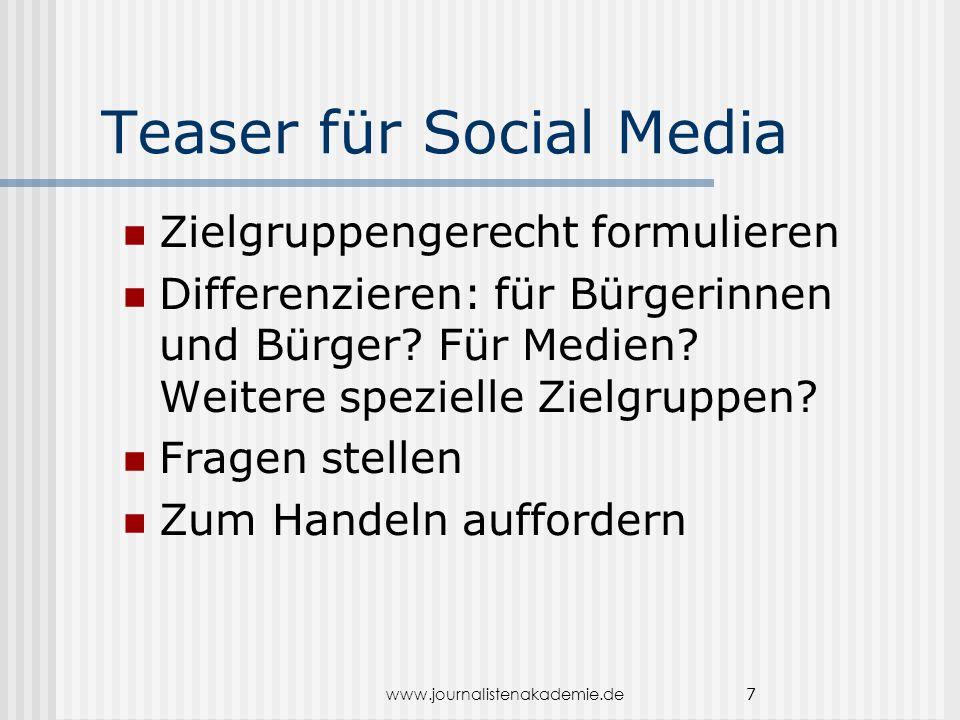 www.journalistenakademie.de 7 Teaser für Social Media Zielgruppengerecht formulieren Differenzieren: für Bürgerinnen und Bürger.