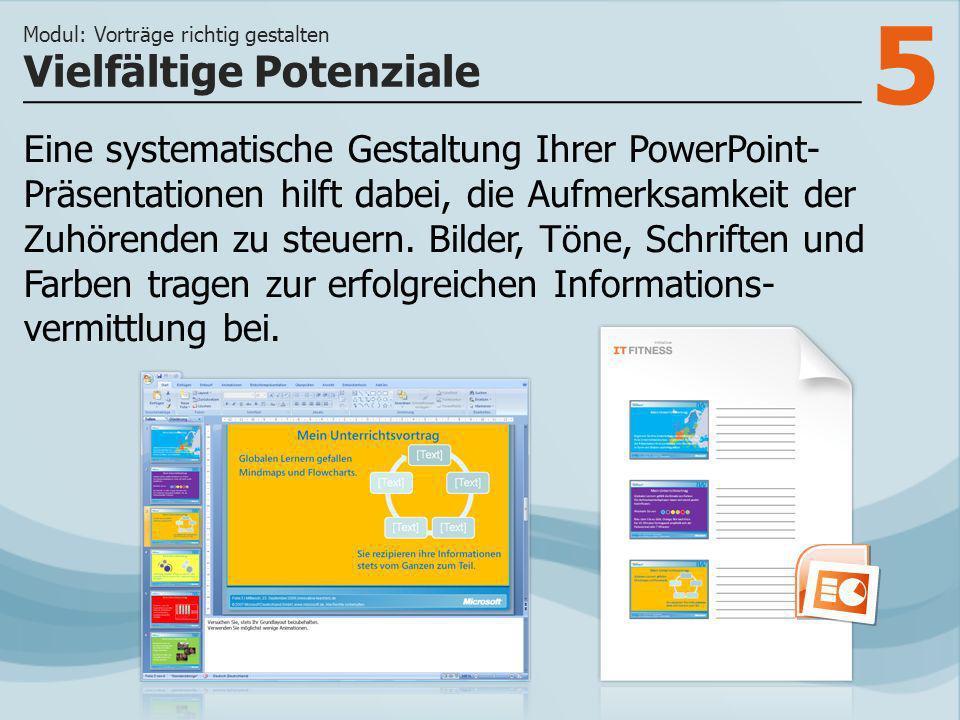 5 Eine systematische Gestaltung Ihrer PowerPoint- Präsentationen hilft dabei, die Aufmerksamkeit der Zuhörenden zu steuern. Bilder, Töne, Schriften un