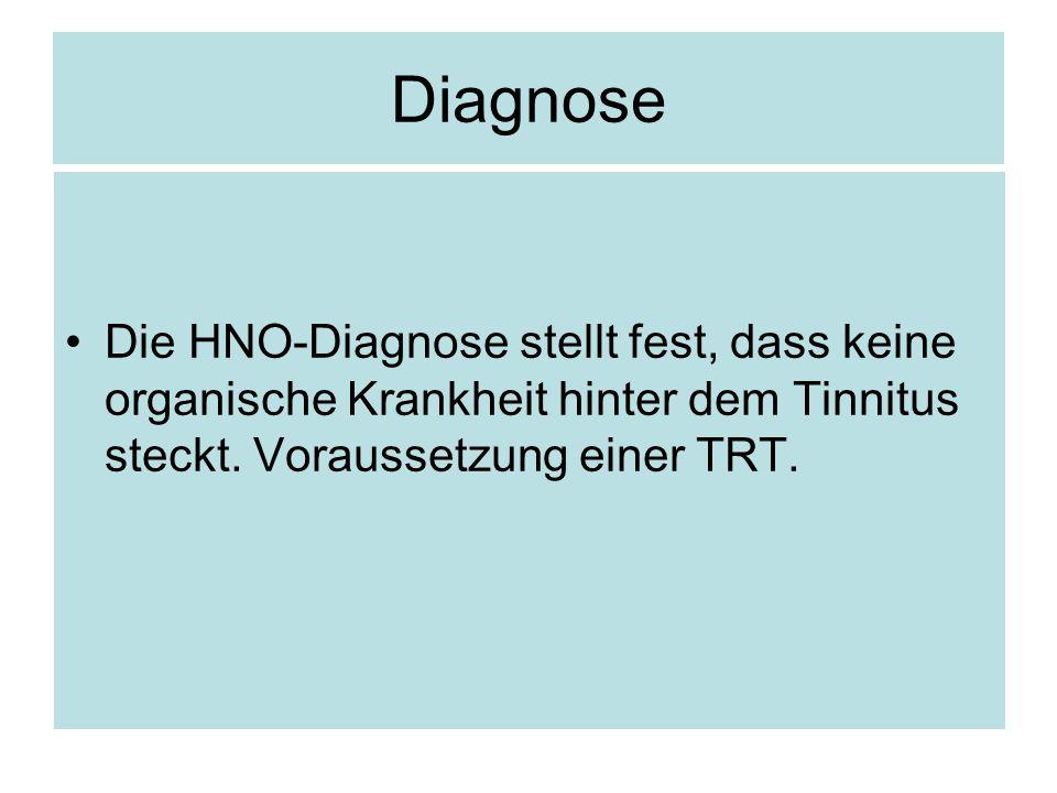 Diagnose Die HNO-Diagnose stellt fest, dass keine organische Krankheit hinter dem Tinnitus steckt. Voraussetzung einer TRT.