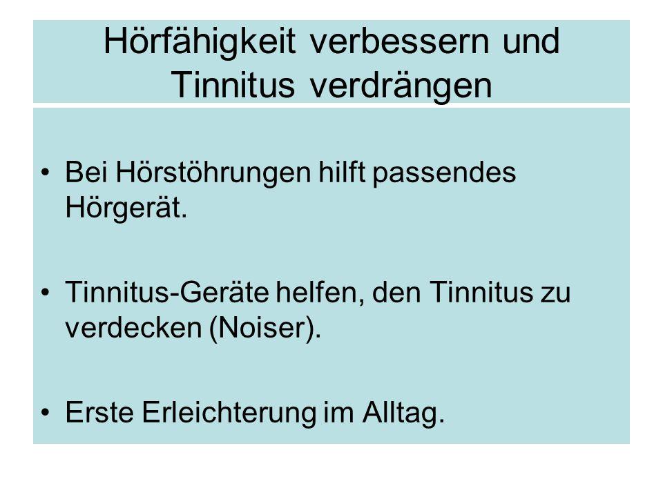 Hörfähigkeit verbessern und Tinnitus verdrängen Bei Hörstöhrungen hilft passendes Hörgerät. Tinnitus-Geräte helfen, den Tinnitus zu verdecken (Noiser)