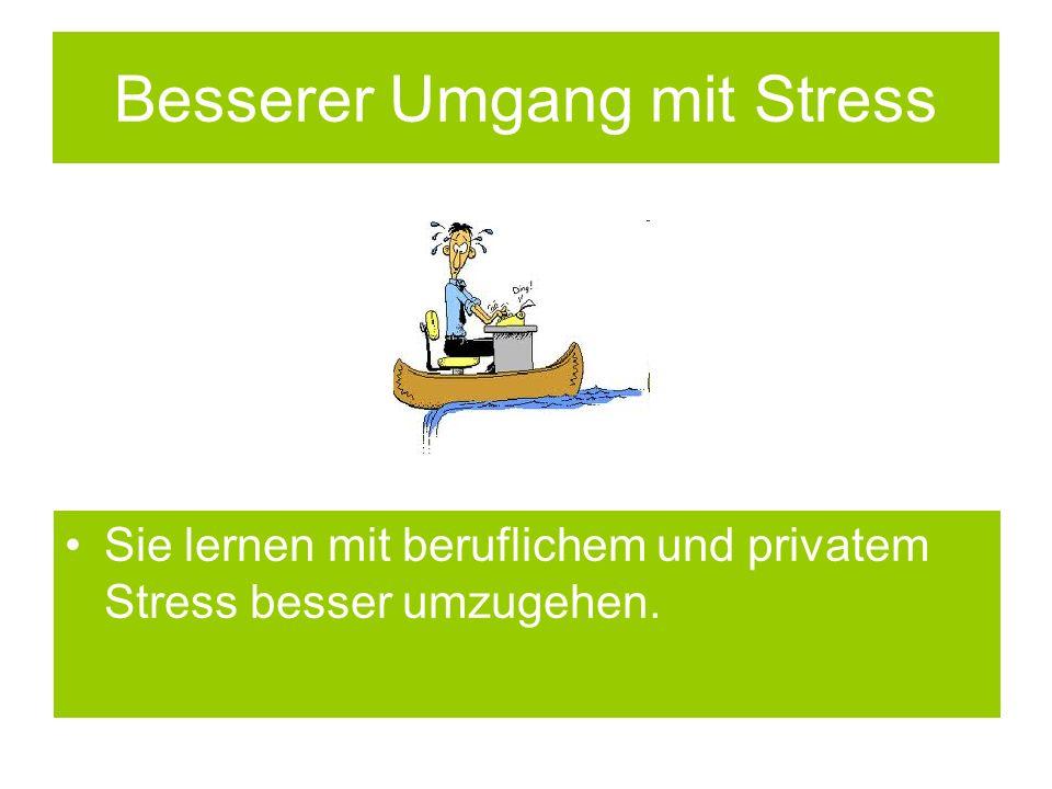 Besserer Umgang mit Stress Sie lernen mit beruflichem und privatem Stress besser umzugehen.