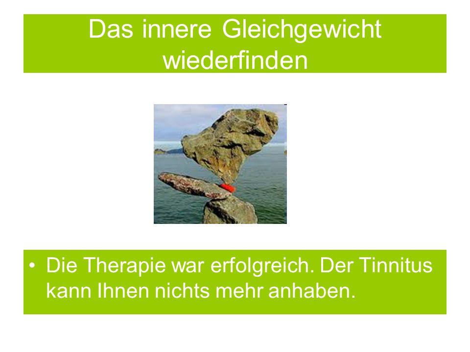 Das innere Gleichgewicht wiederfinden Die Therapie war erfolgreich. Der Tinnitus kann Ihnen nichts mehr anhaben.