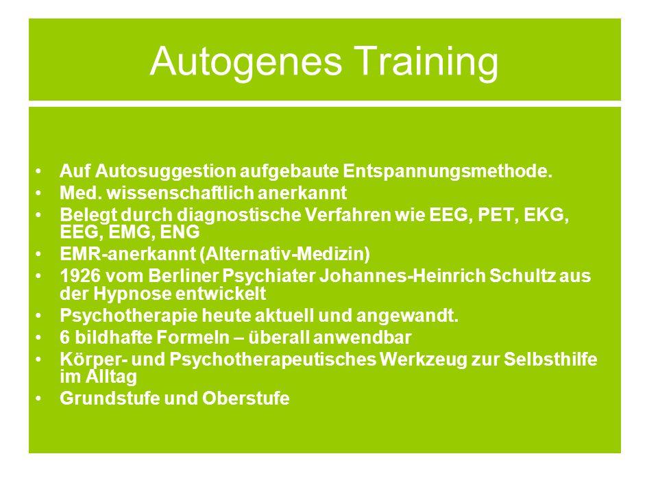 Autogenes Training Auf Autosuggestion aufgebaute Entspannungsmethode. Med. wissenschaftlich anerkannt Belegt durch diagnostische Verfahren wie EEG, PE