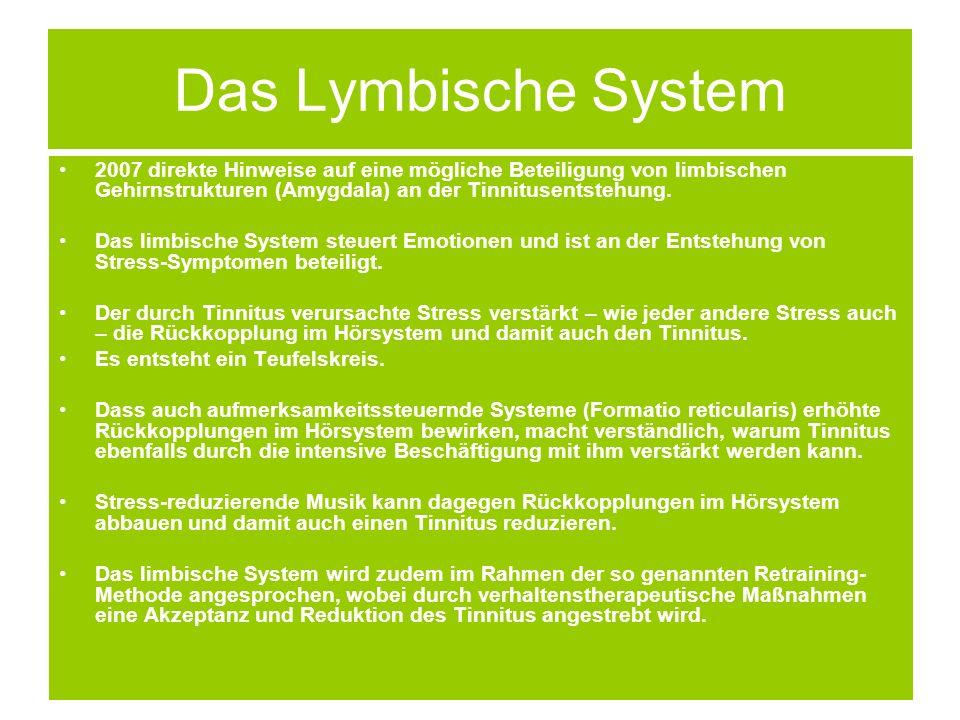 Das Lymbische System 2007 direkte Hinweise auf eine mögliche Beteiligung von limbischen Gehirnstrukturen (Amygdala) an der Tinnitusentstehung. Das lim