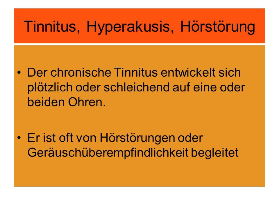 Tinnitus, Hyperakusis, Hörstörung Der chronische Tinnitus entwickelt sich plötzlich oder schleichend auf eine oder beiden Ohren. Er ist oft von Hörstö