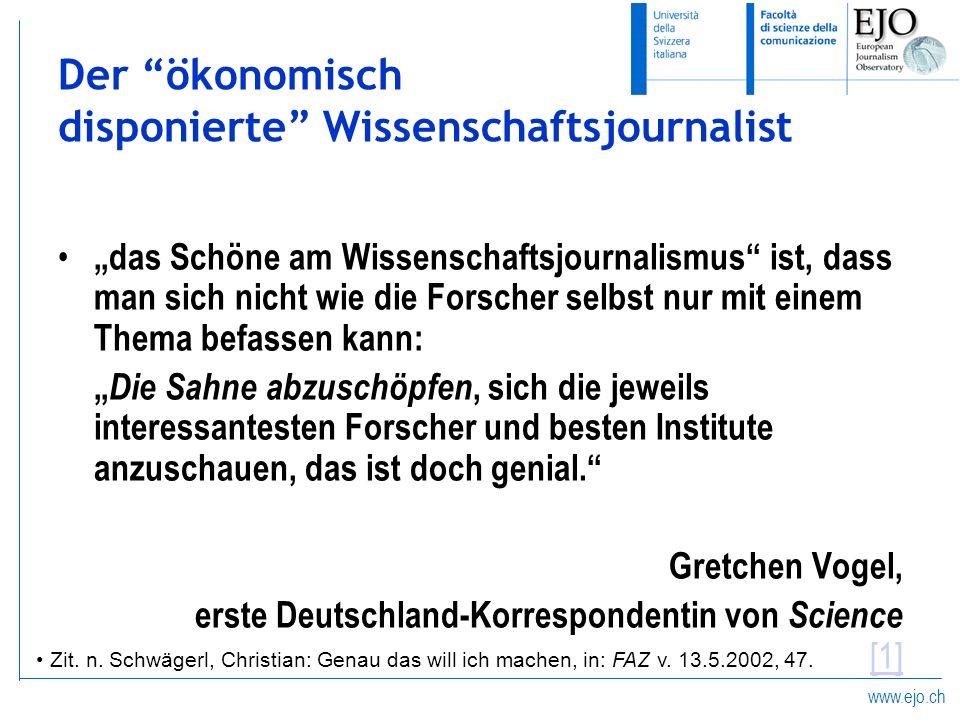 www.ejo.ch Der ökonomisch disponierte Wissenschaftsjournalist das Schöne am Wissenschaftsjournalismus ist, dass man sich nicht wie die Forscher selbst