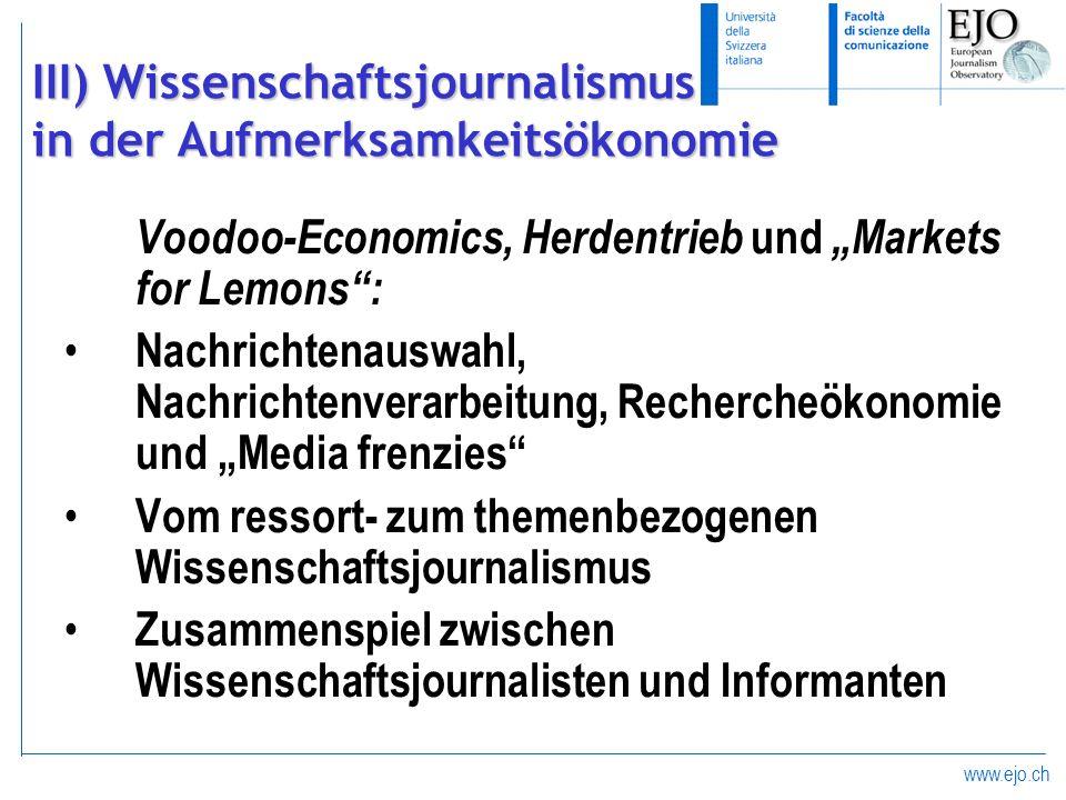 www.ejo.ch III) Wissenschaftsjournalismus in der Aufmerksamkeitsökonomie Voodoo-Economics, Herdentrieb und Markets for Lemons: Nachrichtenauswahl, Nac