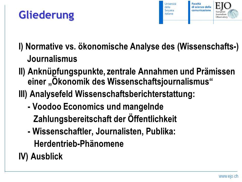 www.ejo.ch Gliederung I) Normative vs. ökonomische Analyse des (Wissenschafts-) Journalismus II) Anknüpfungspunkte, zentrale Annahmen und Prämissen ei