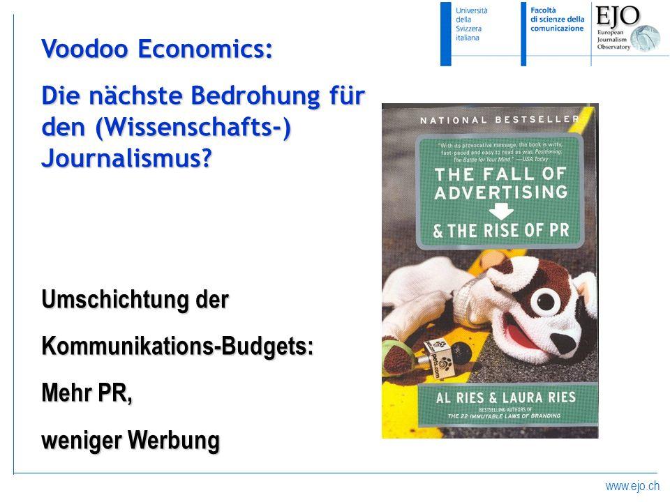 www.ejo.ch Voodoo Economics: Die nächste Bedrohung für den (Wissenschafts-) Journalismus? Umschichtung der Kommunikations-Budgets: Mehr PR, weniger We