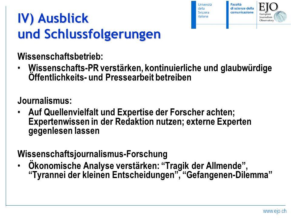 www.ejo.ch IV) Ausblick und Schlussfolgerungen Wissenschaftsbetrieb: Wissenschafts-PR verstärken, kontinuierliche und glaubwürdige Öffentlichkeits- un