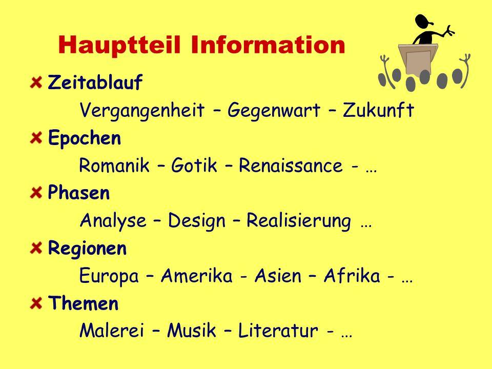 Hauptteil Information Zeitablauf Vergangenheit – Gegenwart – Zukunft Epochen Romanik – Gotik – Renaissance - … Phasen Analyse – Design – Realisierung