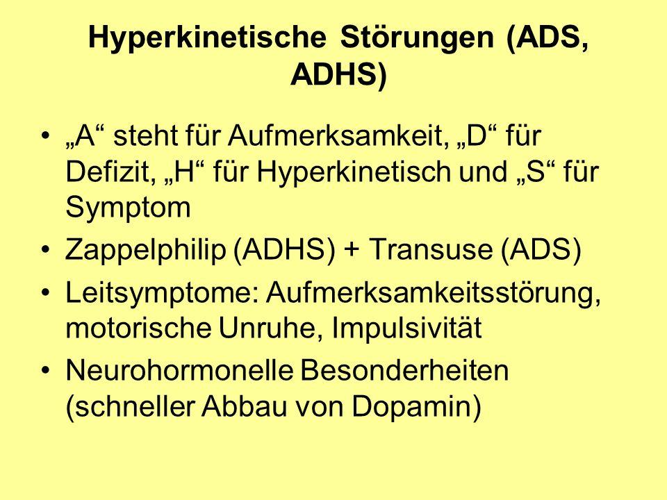 Hyperkinetische Störungen (ADS, ADHS) A steht für Aufmerksamkeit, D für Defizit, H für Hyperkinetisch und S für Symptom Zappelphilip (ADHS) + Transuse