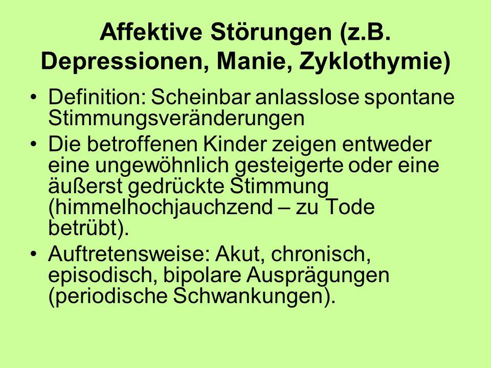 Affektive Störungen (z.B. Depressionen, Manie, Zyklothymie) Definition: Scheinbar anlasslose spontane Stimmungsveränderungen Die betroffenen Kinder ze