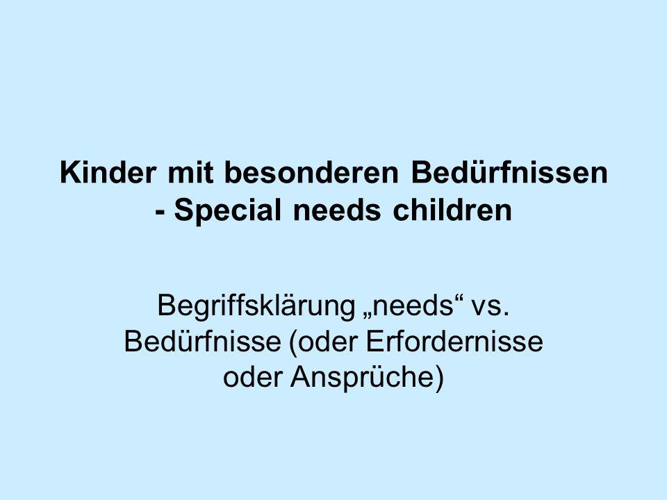 Kinder mit besonderen Bedürfnissen - Special needs children Begriffsklärung needs vs. Bedürfnisse (oder Erfordernisse oder Ansprüche)