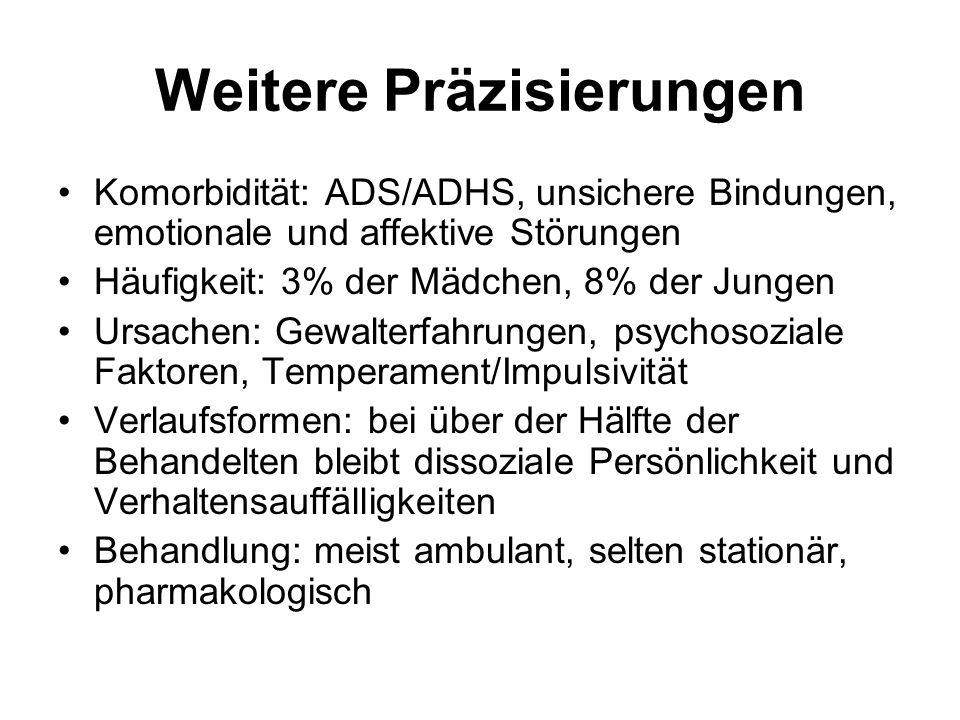 Weitere Präzisierungen Komorbidität: ADS/ADHS, unsichere Bindungen, emotionale und affektive Störungen Häufigkeit: 3% der Mädchen, 8% der Jungen Ursac