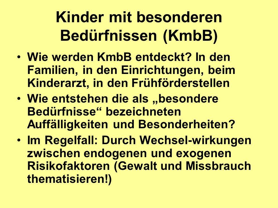 Kinder mit besonderen Bedürfnissen (KmbB) Wie werden KmbB entdeckt? In den Familien, in den Einrichtungen, beim Kinderarzt, in den Frühförderstellen W