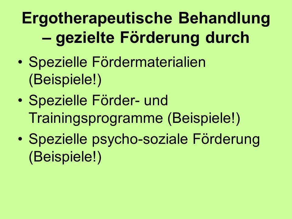 Ergotherapeutische Behandlung – gezielte Förderung durch Spezielle Fördermaterialien (Beispiele!) Spezielle Förder- und Trainingsprogramme (Beispiele!