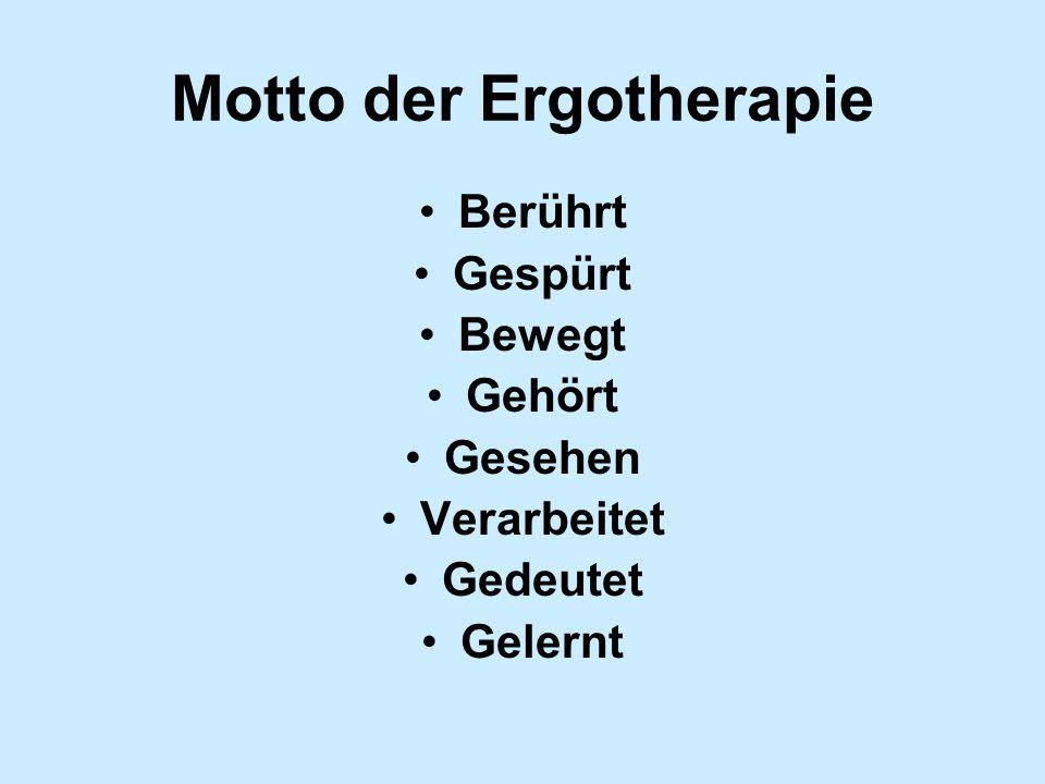 Motto der Ergotherapie Berührt Gespürt Bewegt Gehört Gesehen Verarbeitet Gedeutet Gelernt