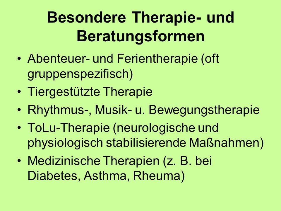 Besondere Therapie- und Beratungsformen Abenteuer- und Ferientherapie (oft gruppenspezifisch) Tiergestützte Therapie Rhythmus-, Musik- u. Bewegungsthe