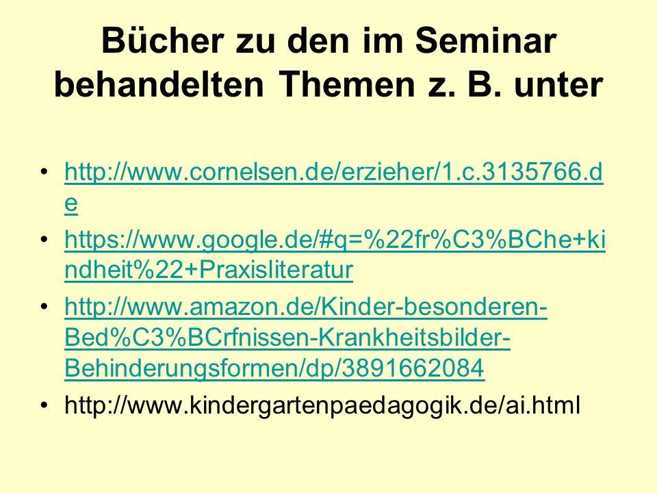 Bücher zu den im Seminar behandelten Themen z. B. unter http://www.cornelsen.de/erzieher/1.c.3135766.d ehttp://www.cornelsen.de/erzieher/1.c.3135766.d