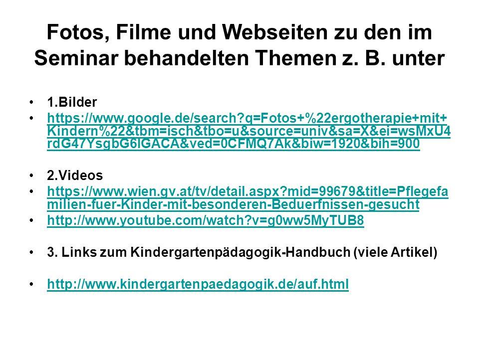 Fotos, Filme und Webseiten zu den im Seminar behandelten Themen z. B. unter 1.Bilder https://www.google.de/search?q=Fotos+%22ergotherapie+mit+ Kindern