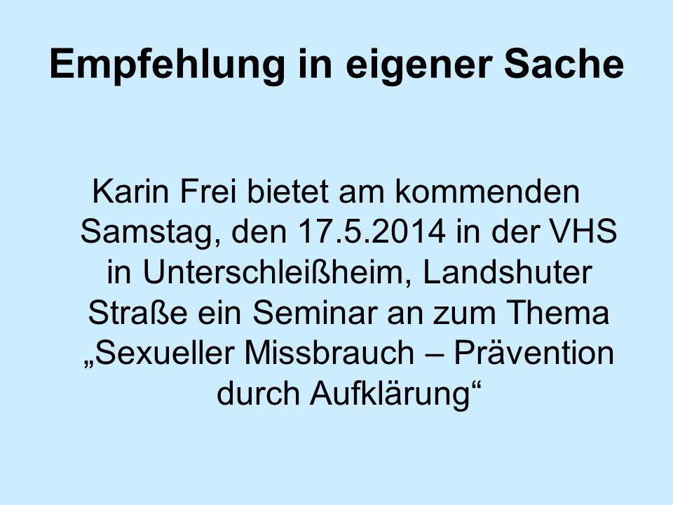 Empfehlung in eigener Sache Karin Frei bietet am kommenden Samstag, den 17.5.2014 in der VHS in Unterschleißheim, Landshuter Straße ein Seminar an zum