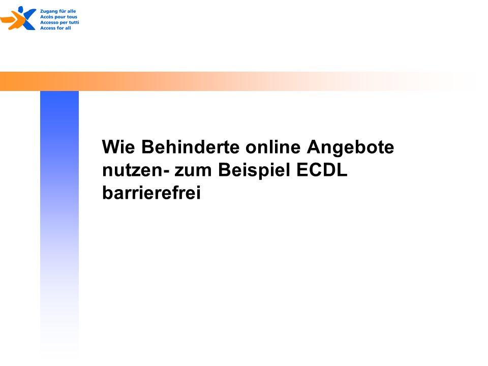 17. Mai 2014 Wie Behinderte online Angebote nutzen- zum Beispiel ECDL barrierefrei