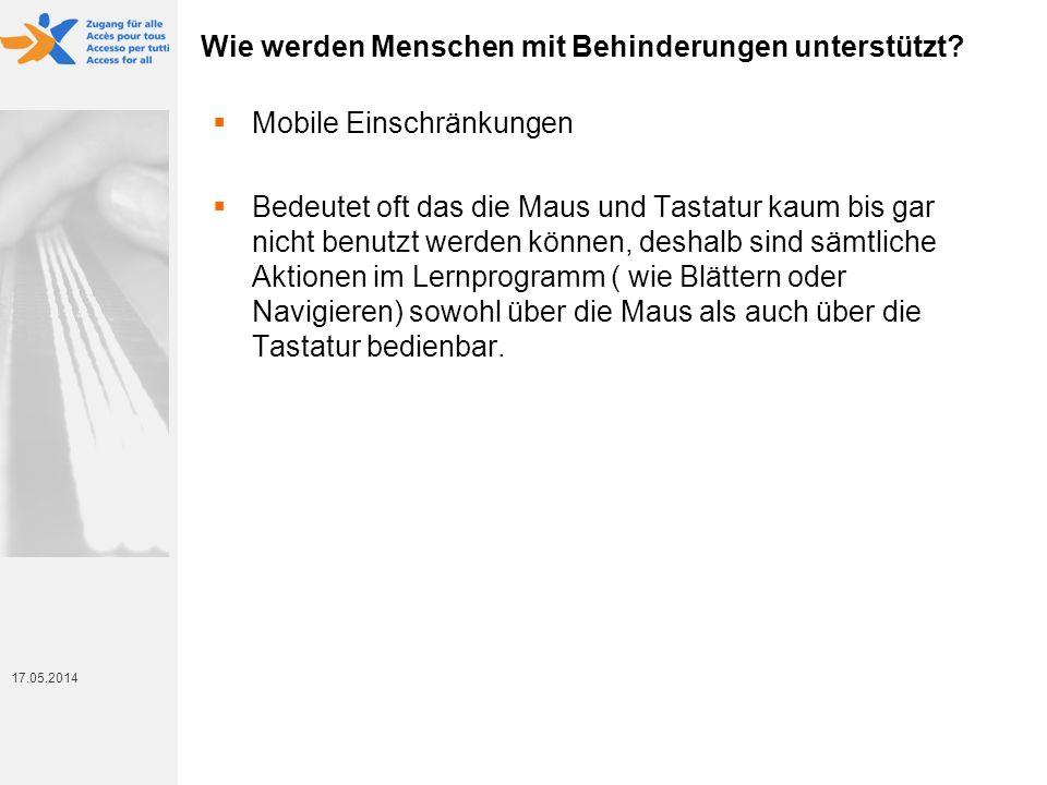 17. Mai 2014 17.05.2014 Wie werden Menschen mit Behinderungen unterstützt? Mobile Einschränkungen Bedeutet oft das die Maus und Tastatur kaum bis gar