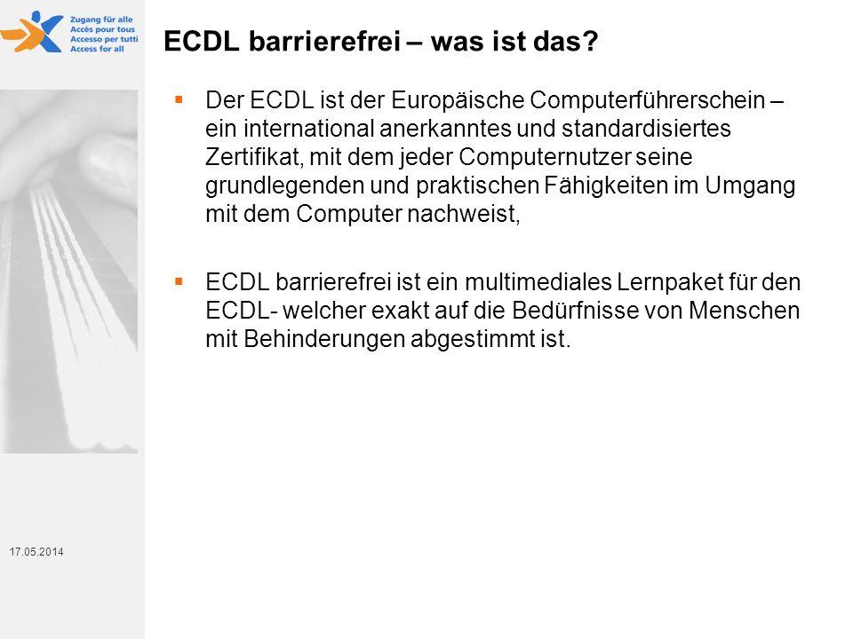 17. Mai 2014 17.05.2014 ECDL barrierefrei – was ist das? Der ECDL ist der Europäische Computerführerschein – ein international anerkanntes und standar