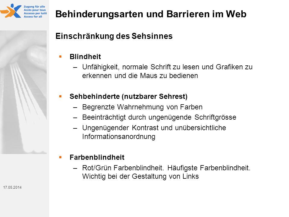 17. Mai 2014 17.05.2014 Behinderungsarten und Barrieren im Web Einschränkung des Sehsinnes Blindheit –Unfähigkeit, normale Schrift zu lesen und Grafik