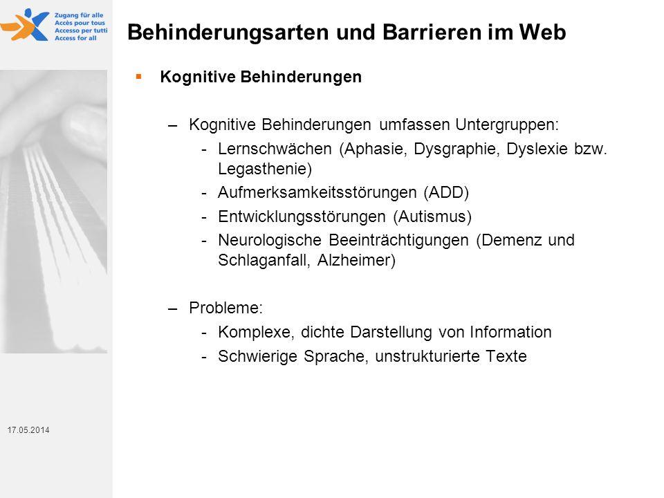 17. Mai 2014 17.05.2014 Behinderungsarten und Barrieren im Web Kognitive Behinderungen –Kognitive Behinderungen umfassen Untergruppen: -Lernschwächen