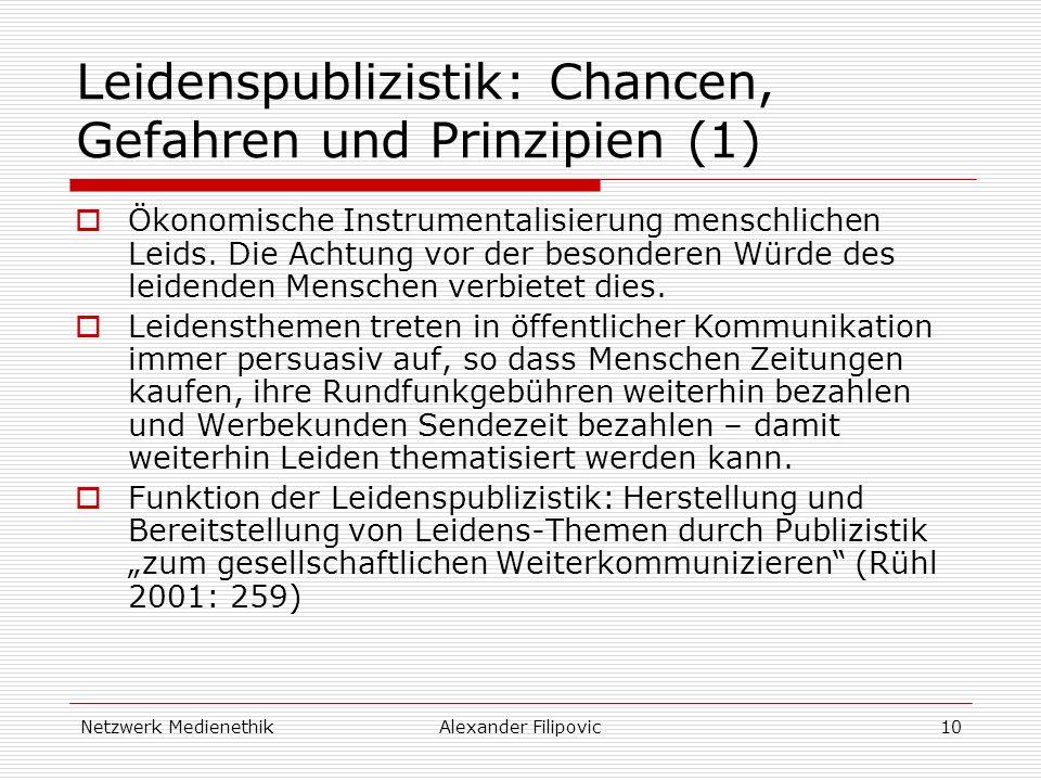 Netzwerk MedienethikAlexander Filipovic10 Leidenspublizistik: Chancen, Gefahren und Prinzipien (1) Ökonomische Instrumentalisierung menschlichen Leids.