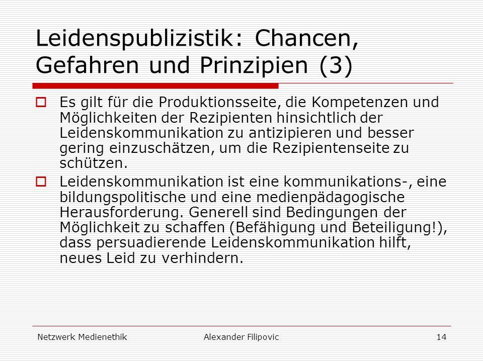 Netzwerk MedienethikAlexander Filipovic14 Leidenspublizistik: Chancen, Gefahren und Prinzipien (3) Es gilt für die Produktionsseite, die Kompetenzen u
