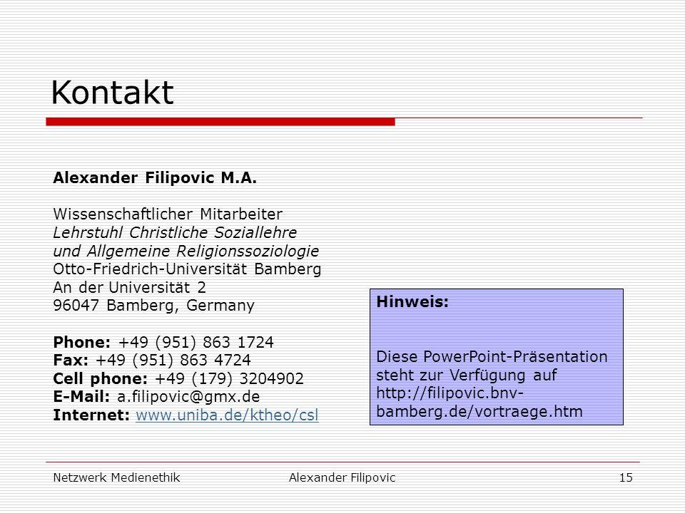 Netzwerk MedienethikAlexander Filipovic15 Alexander Filipovic M.A. Wissenschaftlicher Mitarbeiter Lehrstuhl Christliche Soziallehre und Allgemeine Rel