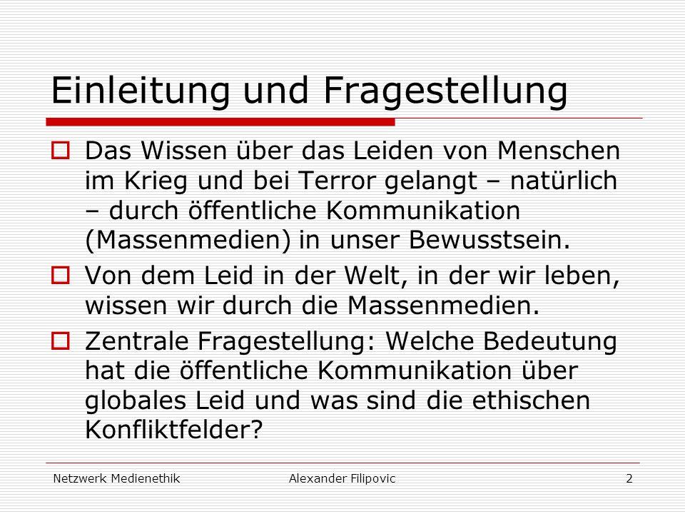 Netzwerk MedienethikAlexander Filipovic2 Einleitung und Fragestellung Das Wissen über das Leiden von Menschen im Krieg und bei Terror gelangt – natürl