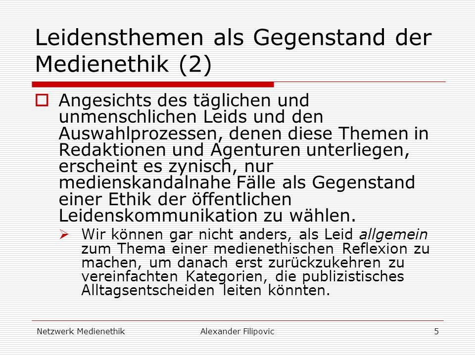 Netzwerk MedienethikAlexander Filipovic5 Leidensthemen als Gegenstand der Medienethik (2) Angesichts des täglichen und unmenschlichen Leids und den Au