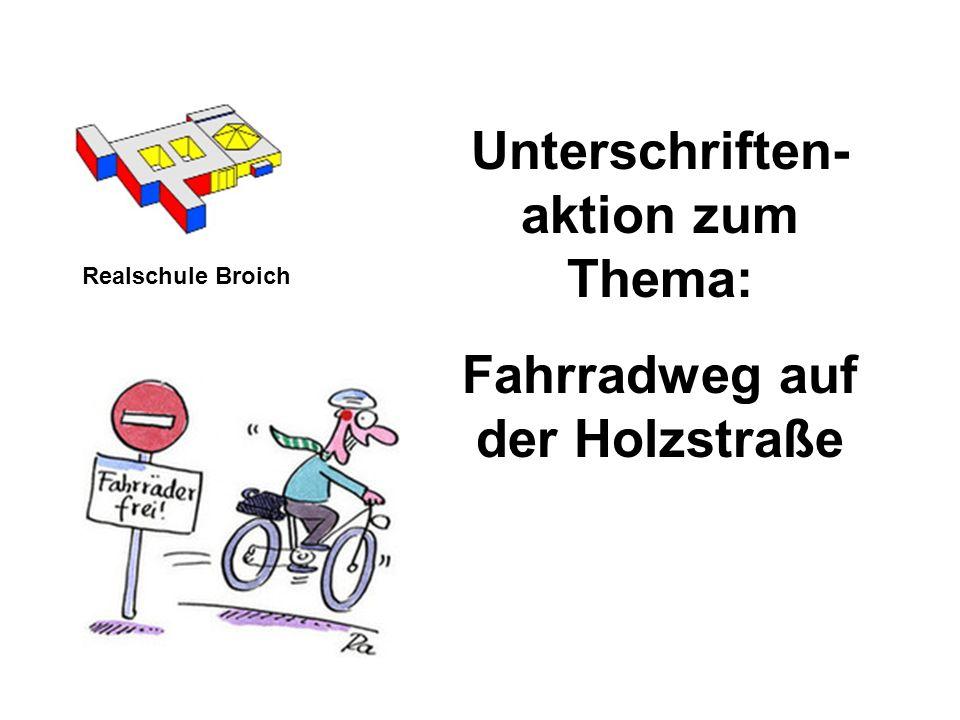 Unterschriften- aktion zum Thema: Fahrradweg auf der Holzstraße Realschule Broich